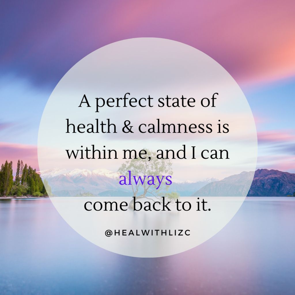A perfect state of health and calmness is within me and I can always come back to it mantra